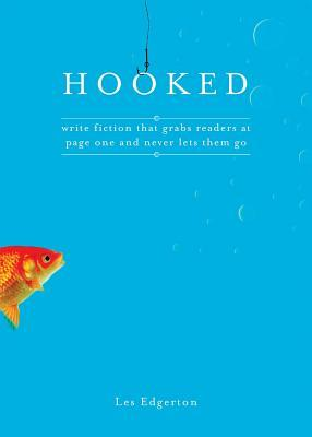 Hooked: Write Fiction That Grabs Readers at Page One & Never Lets Them Go