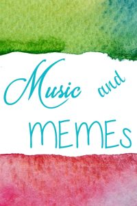 Monday Music and Memes…