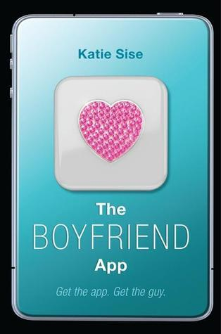 The Boyfriend App by Katie Sise